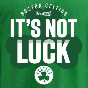 Boston Celtics It's not luck